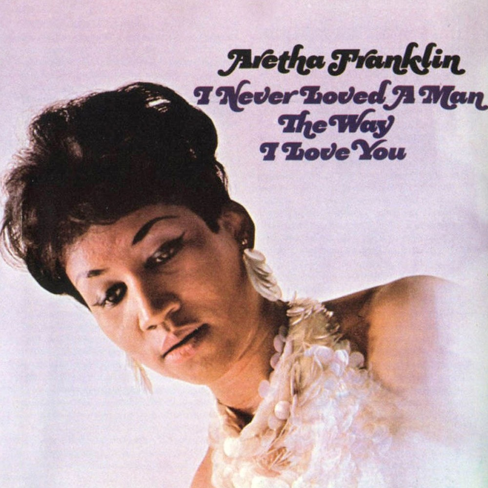 Aretha-Franklin-I-Never-Loved-a-Man-the-Way-I-Loved-You