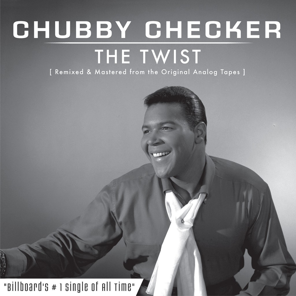 "Chubby Checker, ""The Twist (Remixed & Mastered from the Original Analog Tapes)"""
