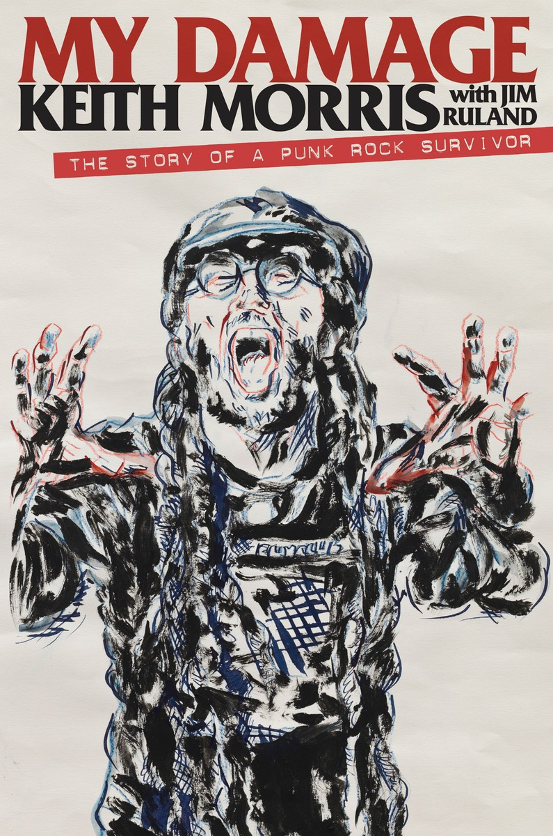 'My Damage: The Story of a Punk Rock Survivor' by Keith Morris with Jim Ruland