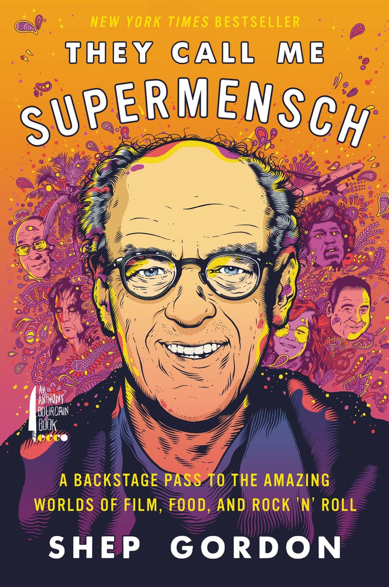 'They Call Me Supermensch: A Backstage Pass to the Amazing Worlds of Film, Food, and Rock'n'Roll' by Shep Gordon