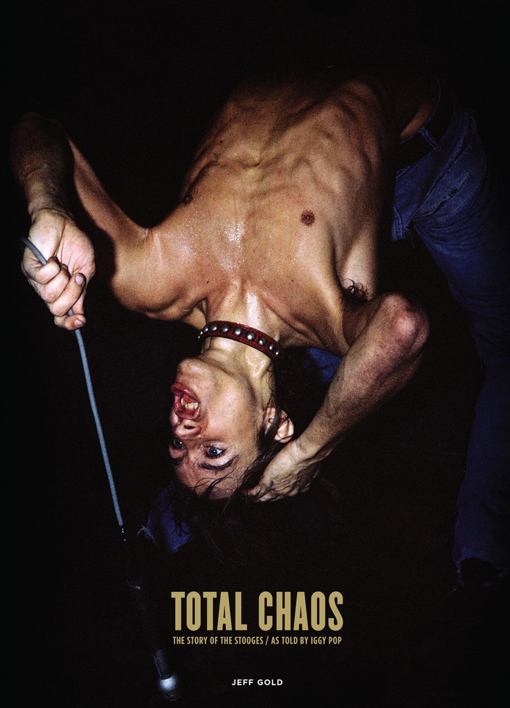 'Total Chaos: The Story of The Stooges / As Told by Iggy Pop'