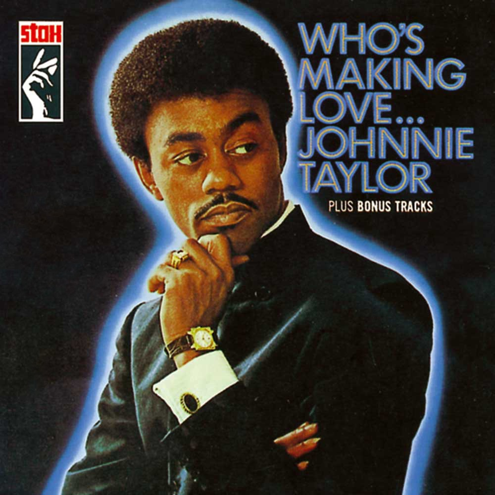 """Who's Making Love,"" Johnnie Taylor"