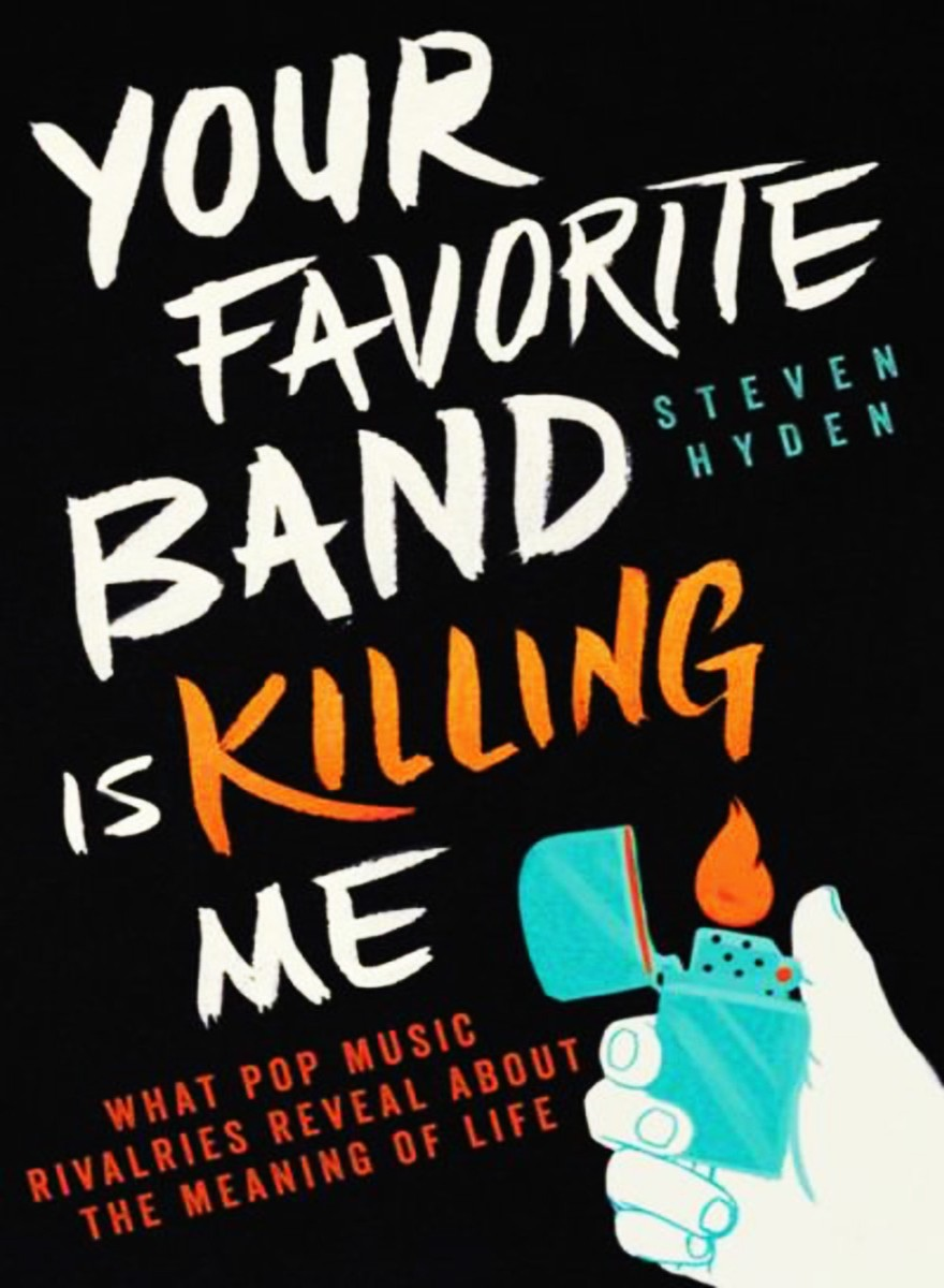 'Your Favorite Band Is Killing Me: What Pop Music Rivalries Reveal About the Meaning of Life' by Steven Hyden