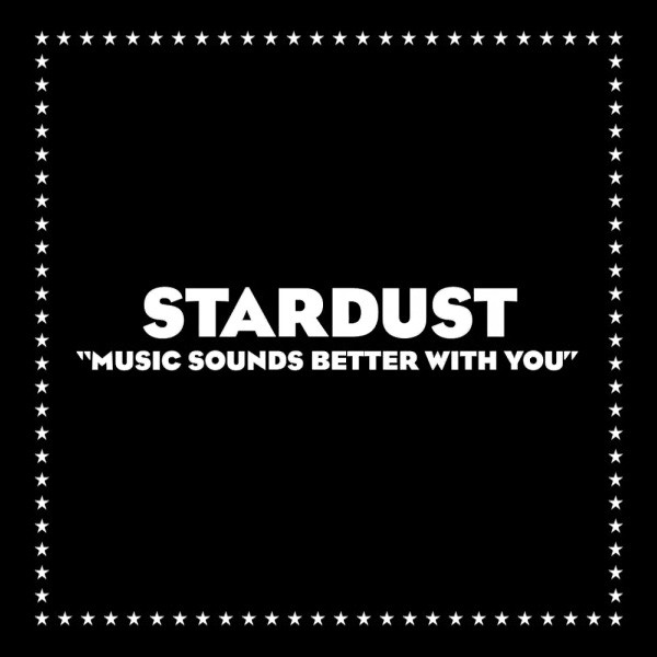 Stardust, Music Sounds Better With You