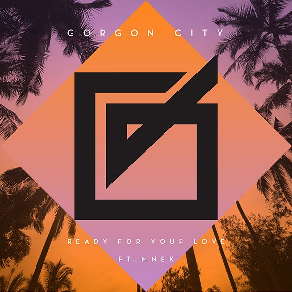 Gorgon City, Ready For Your Love