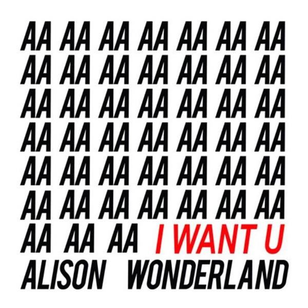 Alison Wonderland, I Want U