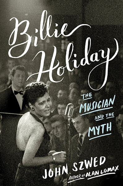 """""""Billie Holiday: The Musician and the Myth"""" by John Szwed (Viking)"""