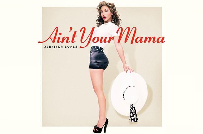 Jennifer Lopez Ain't Your Mama 2016
