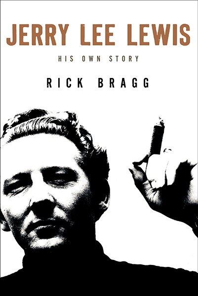 Jerry Lee Lewis: His Own Story by Rick Bragg and Jerry Lee Lewis