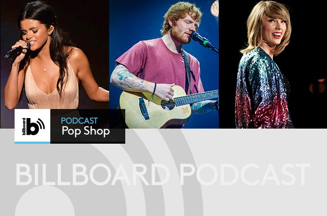 Pop Shop Podcast: Selena Gomez, Ed Sheeran and Taylor Swift