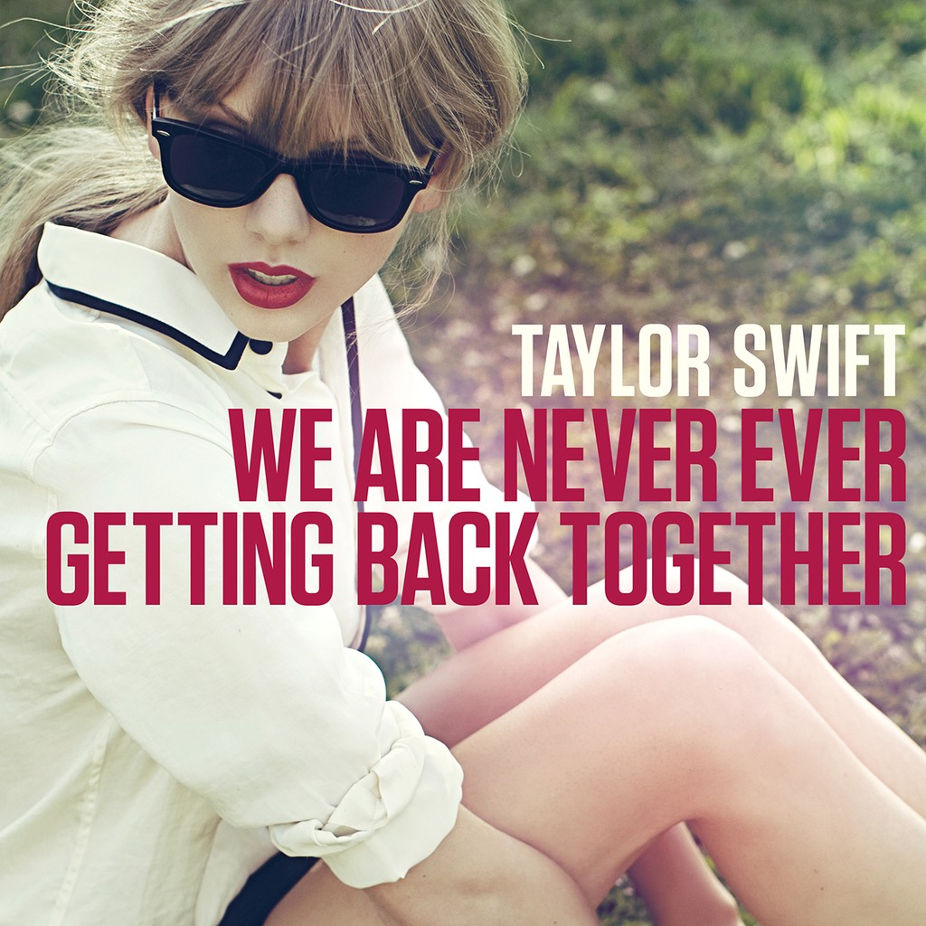 """""""We Are Never Ever Getting Back Together"""" Taylor Swift"""