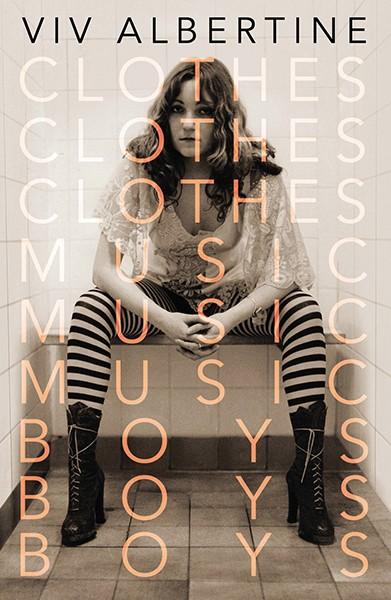 Clothes, Clothes, Clothes. Music, Music, Music. Boys, Boys, Boys by Viv Albertine