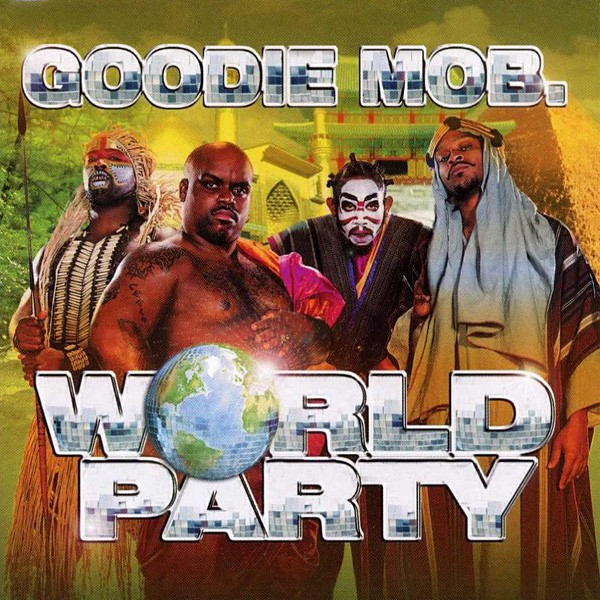 Goodie Mob, World Party