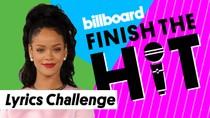 Finish The Hit: Rihanna Lyrics Challenge | Billboard